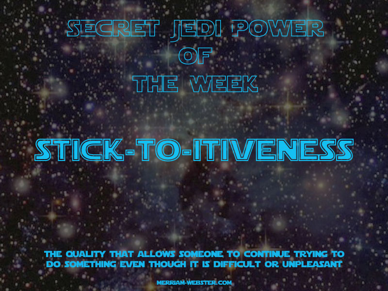 Jedi Power of the Week - Stick-to-itiveness