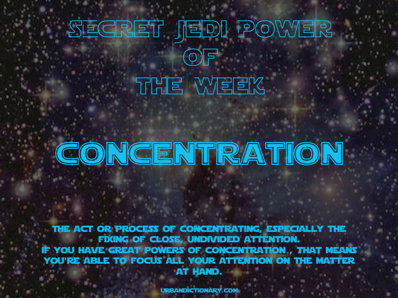 Jedi Power of the Week - Concentration